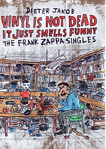 VINYL IS NOT DEAD, IT JUST SMELLS FUNNY - THE FRANK ZAPPA SINGLES: Dieter Jakob