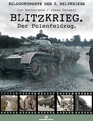 Blitzkrieg. Der Polenfeldzug. Bilddokumente des 2. weltkriegs: Sutherland, Jon und Diane Canwell