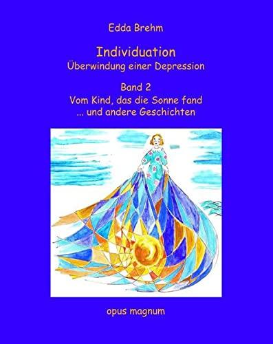 9783939322061: Individuation - Überwindung einer Depression Band 2: Vom Kind, das die Sonne fand