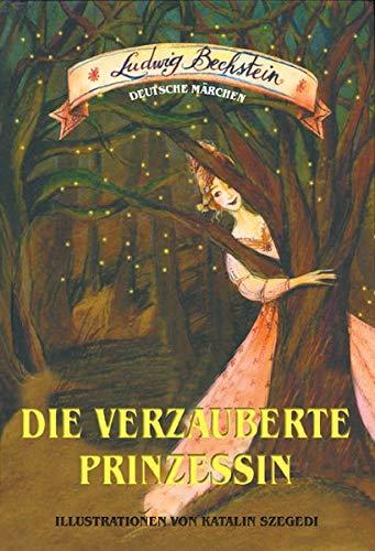 Die verzauberte Prinzessin: Ludwig Bechstein