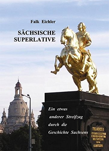 9783939359555: Sächsische Superlative: Ein etwas anderer Streifzug durch die Geschichte Sachsens (Livre en allemand)