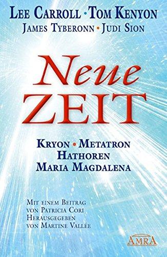 NEUE ZEIT. Kryon, Metatron, Hathoren und Maria: Lee Carroll,Tom Kenyon,Judi
