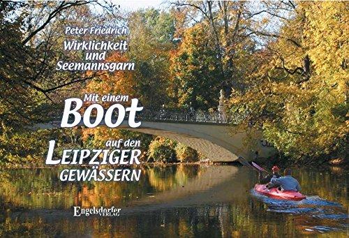 Mit einem Boot auf den Leipziger Gewässern : Wirklichkeit und Seemannsgarn / Peter Friedrich - Friedrich, Peter