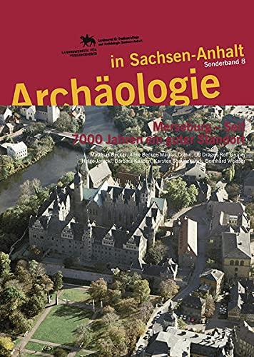 9783939414179: Archäologie in Sachsen-Anhalt / Merseburg - Seit 7000 Jahren ein guter Standort: SONDERBD 8