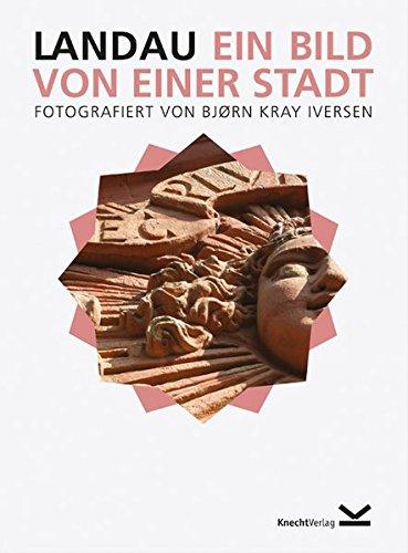 Landau - Ein Bild von einer Stadt: Iversen, Björn Kray