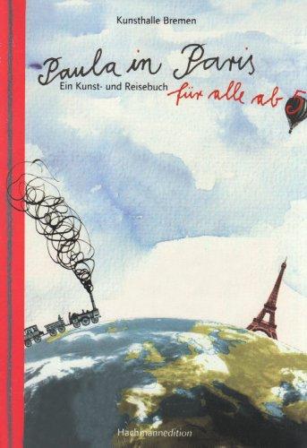 Paula in Paris: Ein Kunst- und Reisebuch für alle ab 5 - Der Kunstverein in Bremen