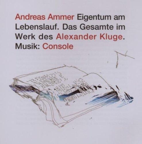 9783939444497: Eigentum am Lebenslauf: Das gesamte Werk des Alexander Kluge