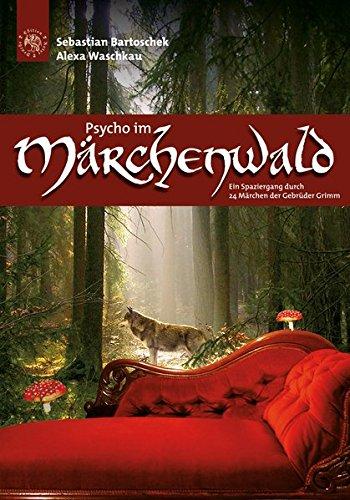 9783939459835: Psycho im Märchenwald: Ein Spaziergang durch 24 Märchen der Gebrüder Grimm