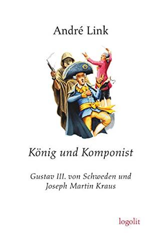 9783939462231: König und Komponist: Gustav III. von Schweden und Joseph Martin Kraus. Ein Roman aus dem 18. Jahrhundert