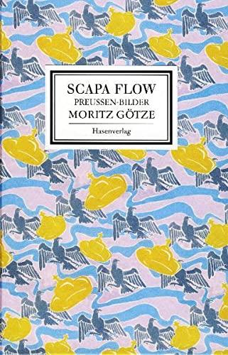 Scapa Flow : Preussen-Bilder Moritz Götze ; Ausstellung vom 12. Mai bis 5. Juli 2009, Schloss Neuhardenberg / Stiftung Schloss Neuhardenberg. [Red.: Caroline Gille ; Paul Kaiser] - Gille, Caroline und Moritz Götze
