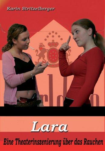 9783939475019: Lara, oder warum rauche ich? - Theaterstück: Ein Theaterstück über das Rauchen