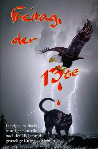 Freitag, der 13te: Lustige, erotische, traurige, nachdenkliche,: Bock, Alexandria; Bornemann,