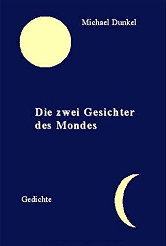 Die zwei Gesichter des Mondes: Gedichte: Dunkel, Michael