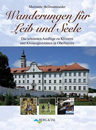 9783939499275: Wanderungen für Leib und Seele: Die schönsten Ausflüge zu Klöstern und Klostergaststätten in Oberbayern