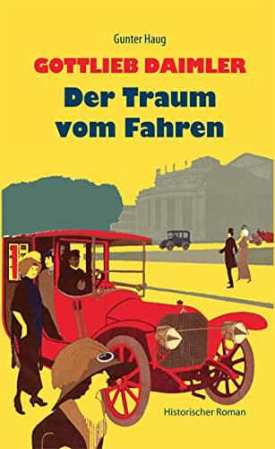Gottlieb Daimler - Der Traum vom Fahren: Historischer Roman - Haug, Gunter