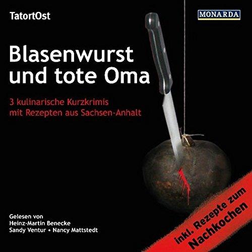Blasenwurst und tote Oma: 3 kulinarische Kurzkrimis mit Rezepten aus Sachsen-Anhalt: Ruth ...
