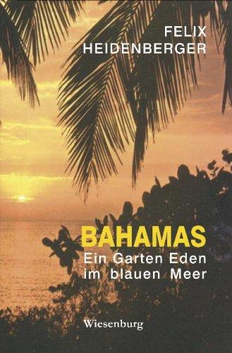 Bahamas - Ein Garten Eden im blauen: Felix Heidenberger
