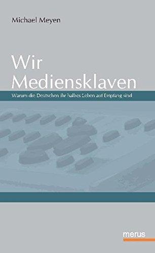 9783939519195: Wir Mediensklaven. Warum die Deutschen ihr halbes Leben auf Empfang sind