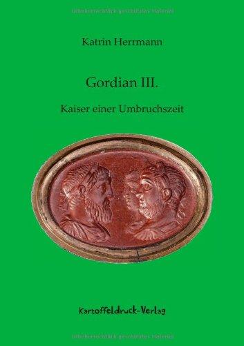 Gordian III: Kaiser einer Umbruchszeit: Herrmann, Katrin