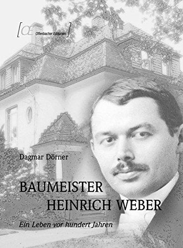 9783939537021: Baumeister Heinrich Weber: Ein Leben vor Hundert Jahren