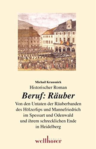 9783939540380: Beruf Räuber: Von den Untaten der Räuberbanden des Hölzerlips und Mannefriedrich im Spessart und Odenwald und ihrem schrecklichen Ende in Heidelberg