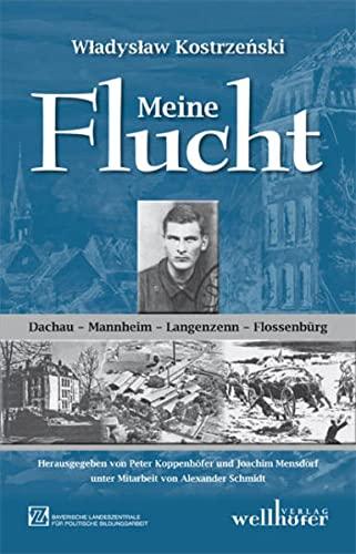 Meine Flucht. Gefangenschaft und Überleben in den Lagern Mannheim-Sandhofen, Langenzenn und Flossenbürg 1944/45 - Kostrzenski, Wladyslaw