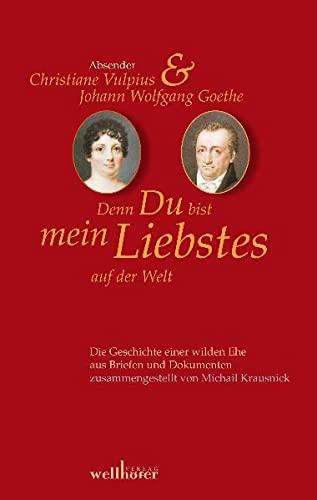 Denn Du bist mein Liebstes auf der Welt: Briefwechsel Christiane Vulpius und Johannn Wolfgang von Goethe: Briefwechsel Goethe-Christiane Vulpius - Krausnick, Michail