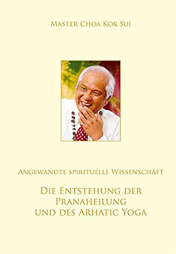 9783939546030: Choa, K: Entstehung der Pranaheilung und des Arhatic Yoga