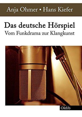 Das deutsche Hörspiel: Vom Funkdrama zur Klangkunst: Anja Ohmer; Hans