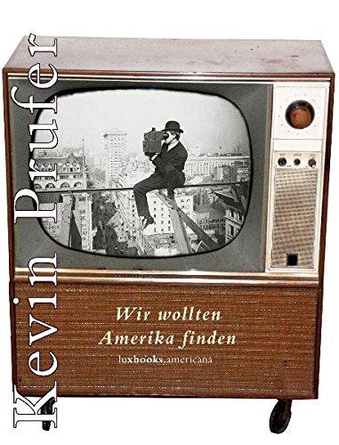 Wir wollten Amerika finden: Ausgewählte Gedichte. Zweisprachig (luxbooks.americana) : Ausgewählte Gedichte. Zweisprachig - Kevin Prufer