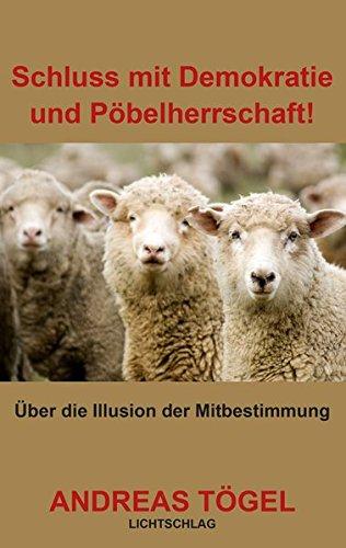 9783939562276: Schluss mit Demokratie und Pöbelherrschaft!: Über die Illusion der Mitbestimmung