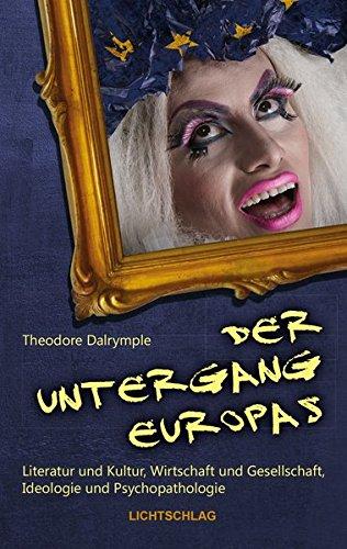 9783939562511: Der Untergang Europas: Literatur und Kultur, Wirtschaft und Gesellschaft, Ideologie und Psychopathologie