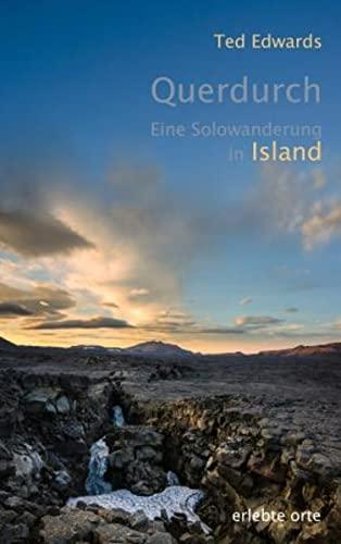 Querdurch: Eine Solowanderung in Island: Ted Edwards