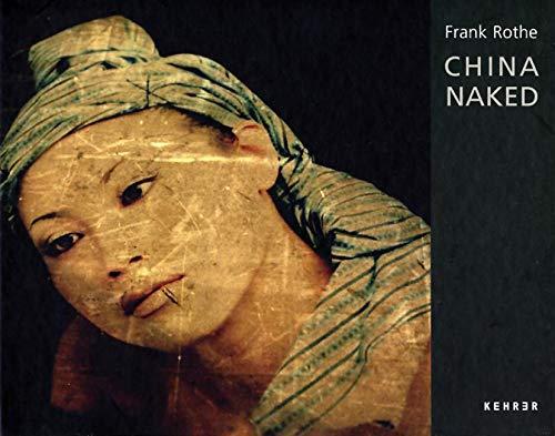 9783939583110: Frank Rothe: China Naked (German Edition)