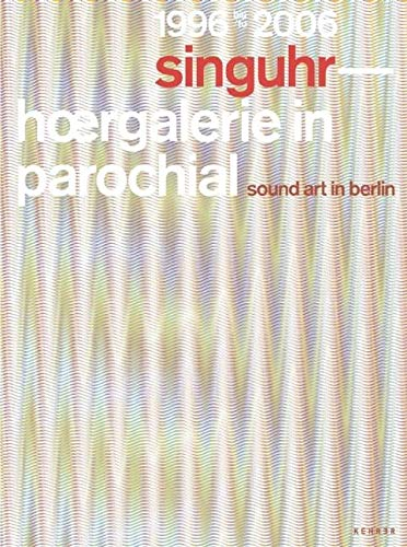 9783939583233: Singuhr 1996 - 2006: hoergalerie in parochial berlin: Sound Art Gallery, Berlin