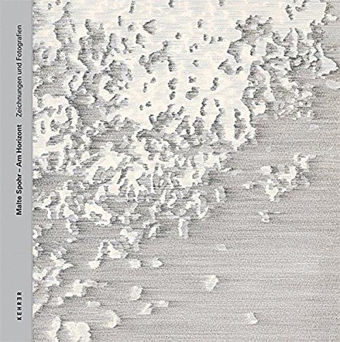 Malte Spohr am Horizont Zeichnungen Und Fotografien: BUSCHOFF, Anne, SCHAFER,