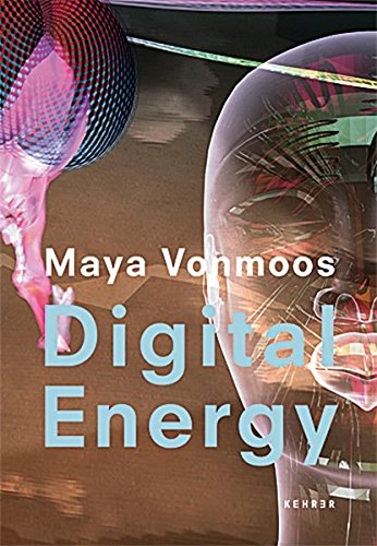 Maya Vonmos: Digital Energy (English and German Edition) (9783939583325) by Dominique von Burg; Guido Magnaguagno