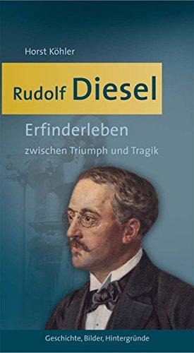 Rudolf Diesel : Erfinderleben zwischen Triumph und Tragik - Horst Köhler