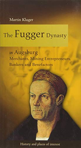 9783939645740: The Fugger Dynasty in Augsburg: Merchants, Mining Entrepreneurs, Bankers and Benefactors