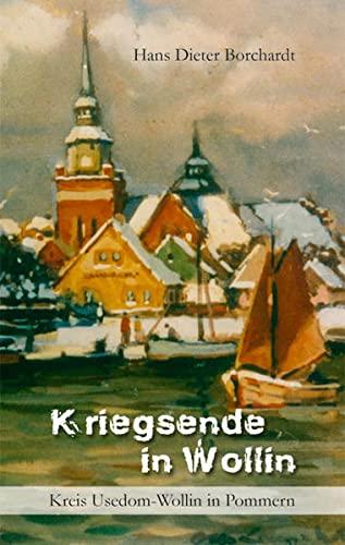 9783939665793: Kriegsende in Wollin: Authentische Geschehnisse kurz vor und nach dem Zweiten Weltkrieg in der pommerschen Stadt Wollin und Umgebung (Livre en allemand)