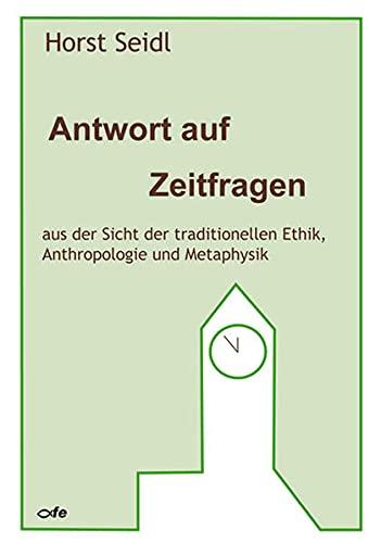 Antwort auf Zeitfragen: Aus der Sicht der traditionellen Ethik, Anthropologie und Metaphysik: Horst...