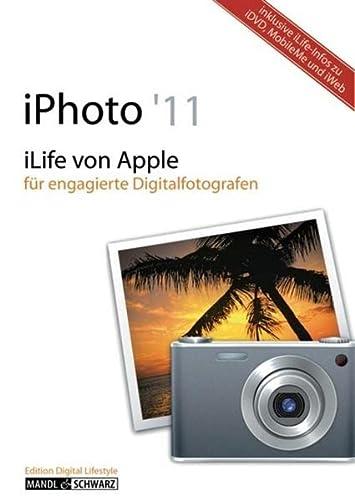 iPhoto 11: iLife 11 von Apple für engagierte Digitalfotografen, mit Informationen zu iDVD, MobileMe und iWeb - Mandl, Daniel