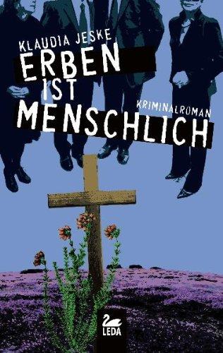 Erben ist menschlich - Kriminalroman: Klaudia Jeske