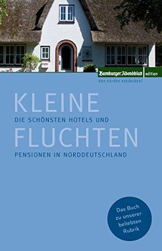 9783939716327: Kleine Fluchten: Die schönsten Hotels und Pensionen in Norddeutschland