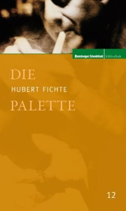 Die Palette: Hubert Fichte