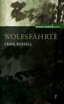 Wolfsfährte. Craig Russell. [Aus dem Engl. von Bernd Rullkötter] / Hamburger-Abendblatt-Bibliothek ; 7 - Russell, Craig (Verfasser) und Bernd (Übersetzer) Rullkötter