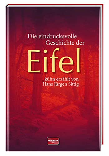 Die eindrucksvolle Geschichte der Eifel - Sittig, Hans Jürgen
