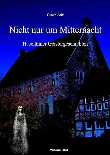 9783939727750: Nicht nur um Mitternacht: Hasel�nner Geistergeschichten