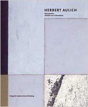 Herbert Aulich. Retrospektive ; Arbeiten aus 5 Jahrzehnten ; [Vonderau-Museum, Fulda, 13.01. bis ...