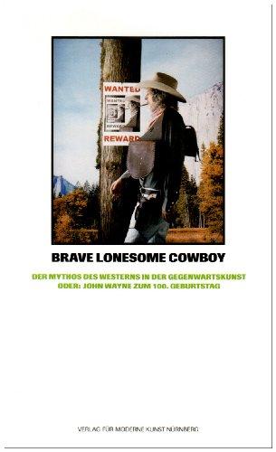 9783939738152: Brave lonesome cowboy Der Mythos des Westerns in der Gegenwartskunst oder: John Wayne zum 100. Geburtstag